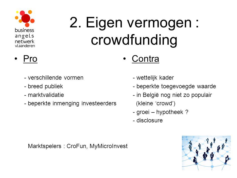 2. Eigen vermogen : crowdfunding Pro - verschillende vormen - breed publiek - marktvalidatie - beperkte inmenging investeerders Contra - wettelijk kad