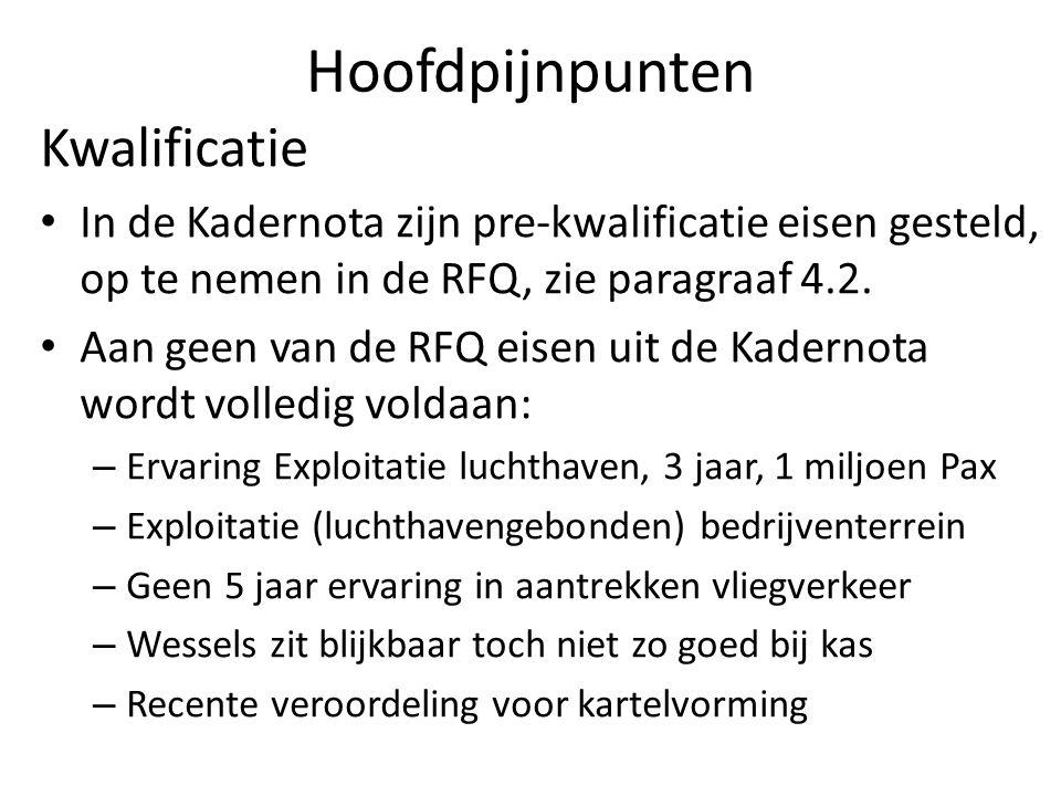 Hoofdpijnpunten Kwalificatie In de Kadernota zijn pre-kwalificatie eisen gesteld, op te nemen in de RFQ, zie paragraaf 4.2.