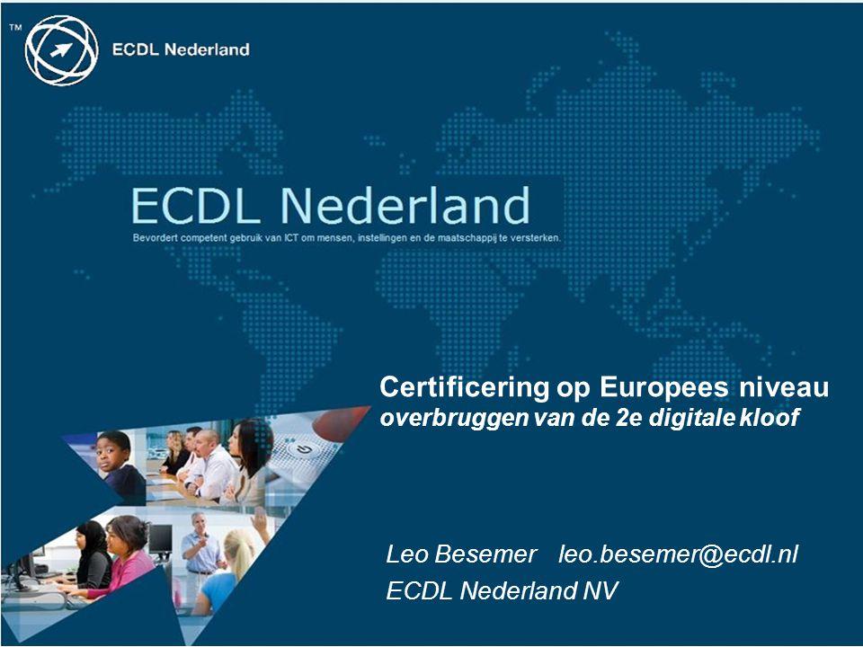 Certificering op Europees niveau overbruggen van de 2e digitale kloof Leo Besemer leo.besemer@ecdl.nl ECDL Nederland NV