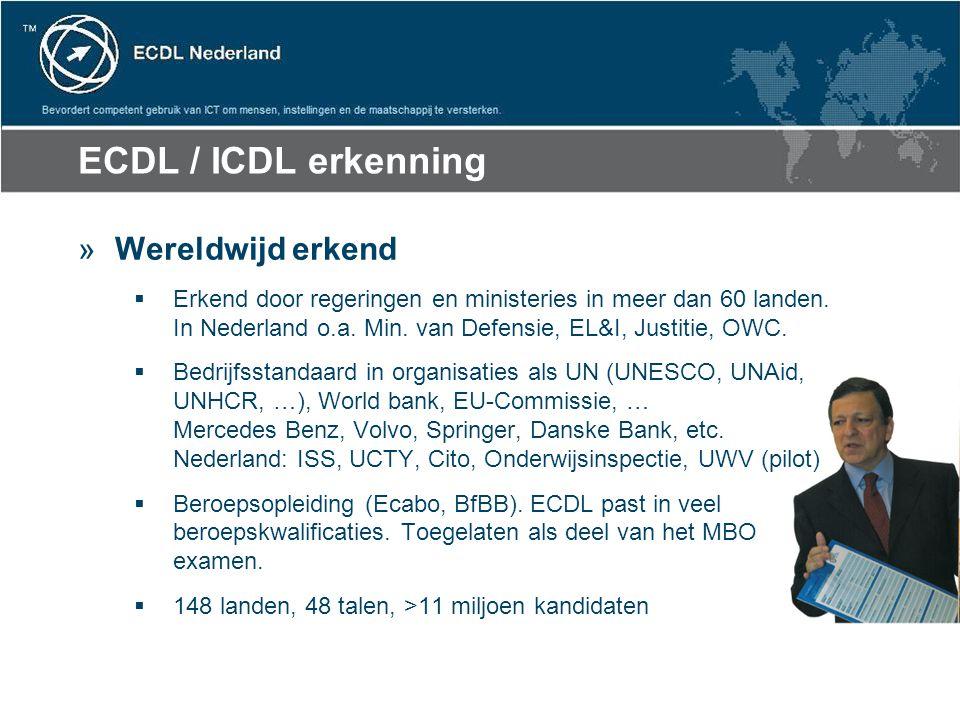 ECDL / ICDL erkenning »Wereldwijd erkend  Erkend door regeringen en ministeries in meer dan 60 landen. In Nederland o.a. Min. van Defensie, EL&I, Jus