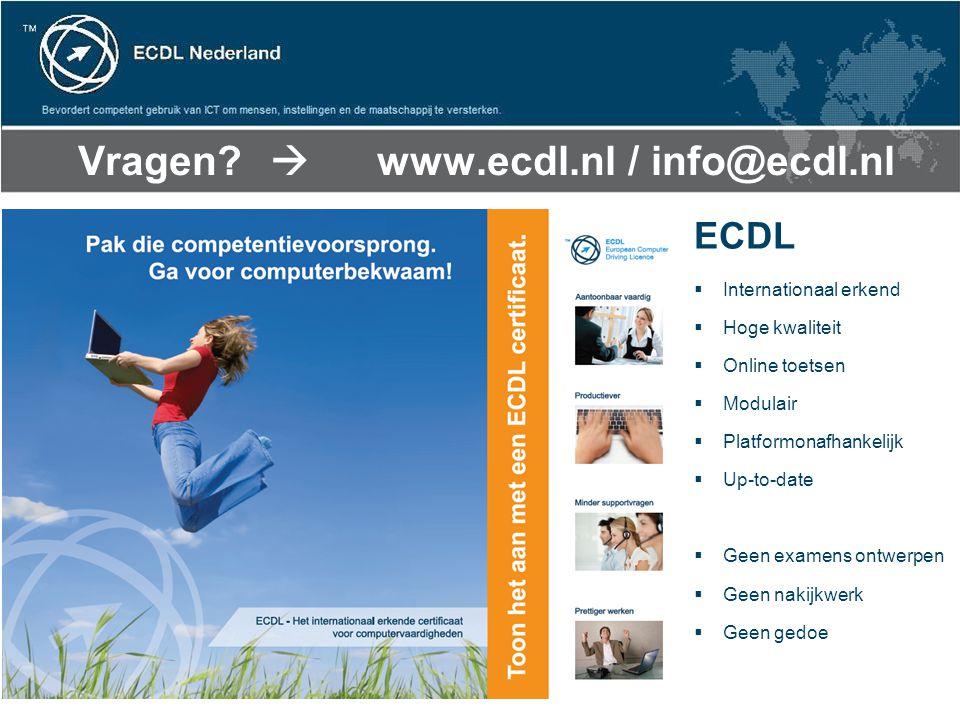 Vragen?  www.ecdl.nl / info@ecdl.nl ECDL  Internationaal erkend  Hoge kwaliteit  Online toetsen  Modulair  Platformonafhankelijk  Up-to-date 