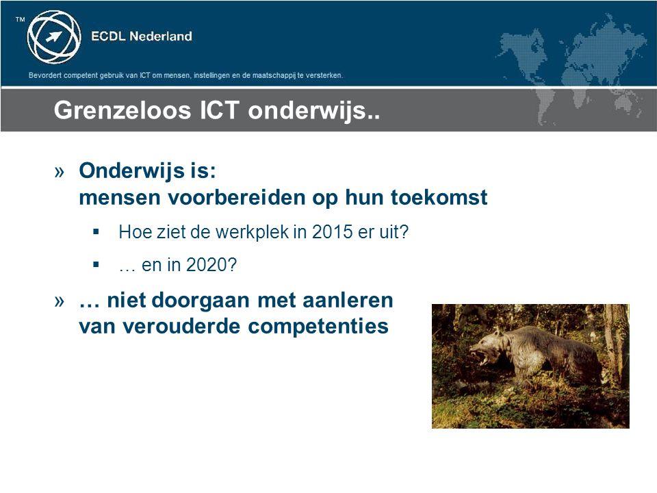 Grenzeloos ICT onderwijs.. »Onderwijs is: mensen voorbereiden op hun toekomst  Hoe ziet de werkplek in 2015 er uit?  … en in 2020? »… niet doorgaan