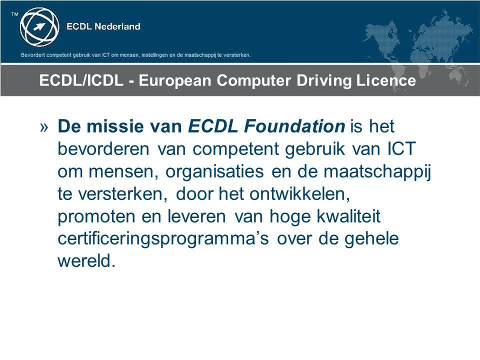 ECDL/ICDL - European Computer Driving Licence »De missie van ECDL Foundation is het bevorderen van competent gebruik van ICT om mensen, organisaties en de maatschappij te versterken, door het ontwikkelen, promoten en leveren van hoge kwaliteit certificeringsprogramma's over de gehele wereld.