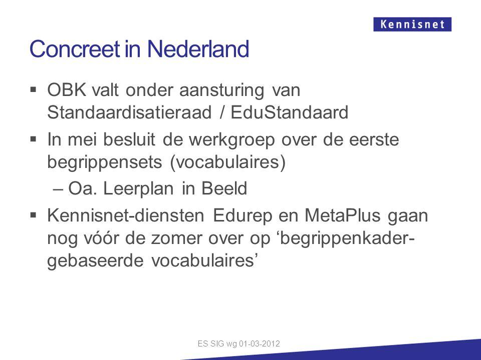 Concreet in Nederland  OBK valt onder aansturing van Standaardisatieraad / EduStandaard  In mei besluit de werkgroep over de eerste begrippensets (v