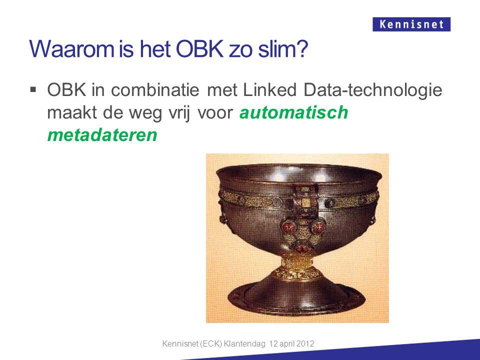  OBK in combinatie met Linked Data-technologie maakt de weg vrij voor automatisch metadateren Waarom is het OBK zo slim? Kennisnet (ECK) Klantendag 1