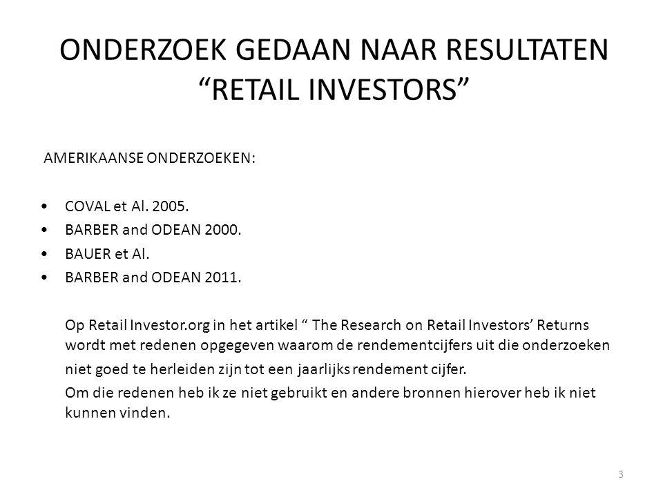 """ONDERZOEK GEDAAN NAAR RESULTATEN """"RETAIL INVESTORS"""" AMERIKAANSE ONDERZOEKEN: COVAL et Al. 2005. BARBER and ODEAN 2000. BAUER et Al. BARBER and ODEAN 2"""