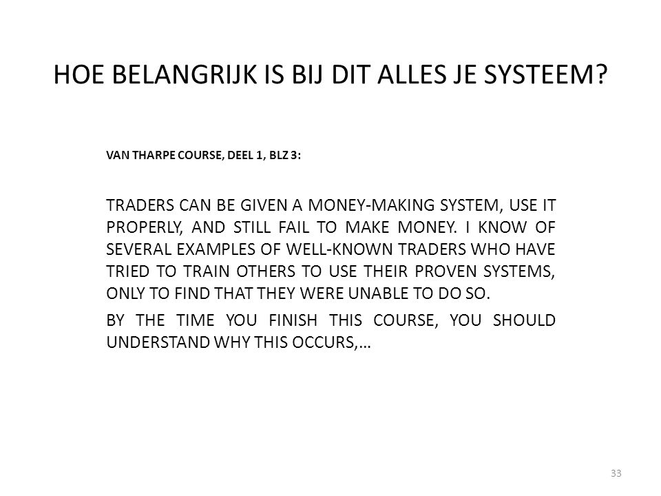 HOE BELANGRIJK IS BIJ DIT ALLES JE SYSTEEM? VAN THARPE COURSE, DEEL 1, BLZ 3: TRADERS CAN BE GIVEN A MONEY-MAKING SYSTEM, USE IT PROPERLY, AND STILL F