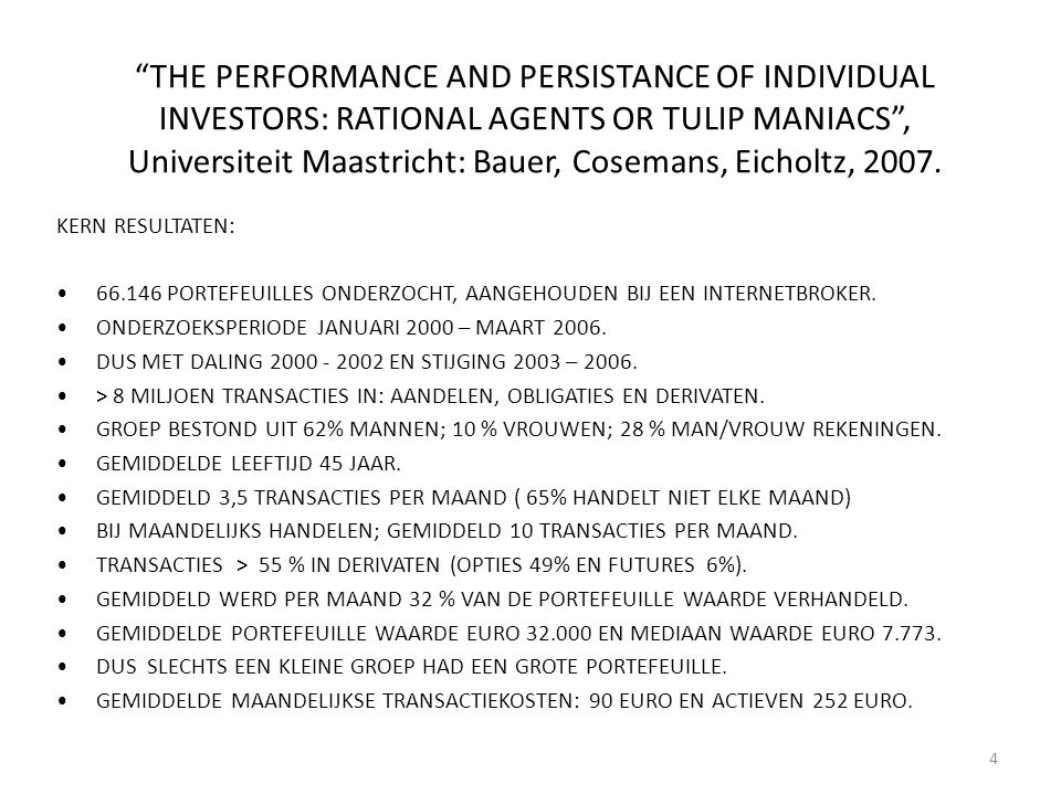 """THE PERFORMANCE AND PERSISTANCE OF INDIVIDUAL INVESTORS: RATIONAL AGENTS OR TULIP MANIACS"", Universiteit Maastricht: Bauer, Cosemans, Eicholtz, 2007."