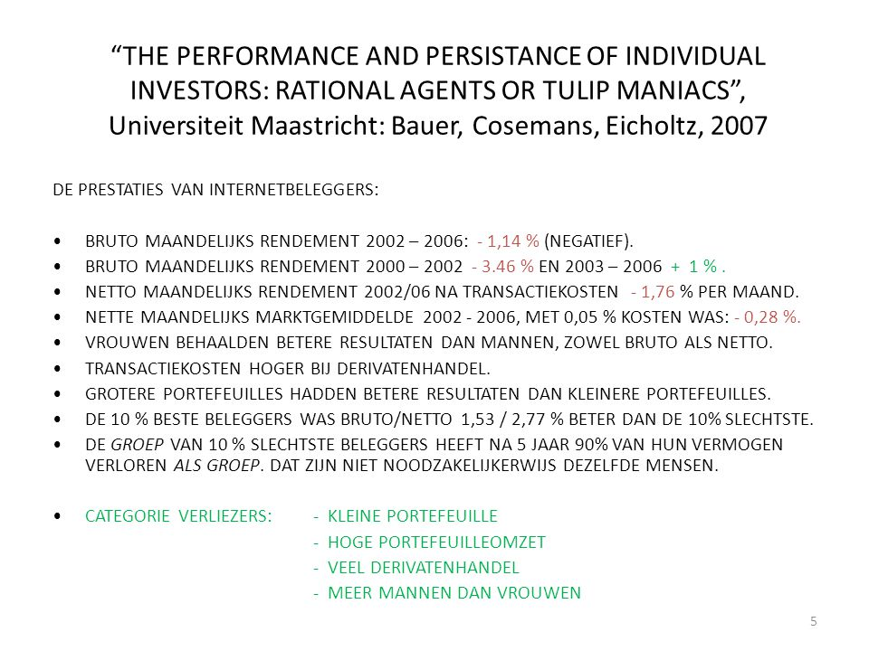 """THE PERFORMANCE AND PERSISTANCE OF INDIVIDUAL INVESTORS: RATIONAL AGENTS OR TULIP MANIACS"", Universiteit Maastricht: Bauer, Cosemans, Eicholtz, 2007"
