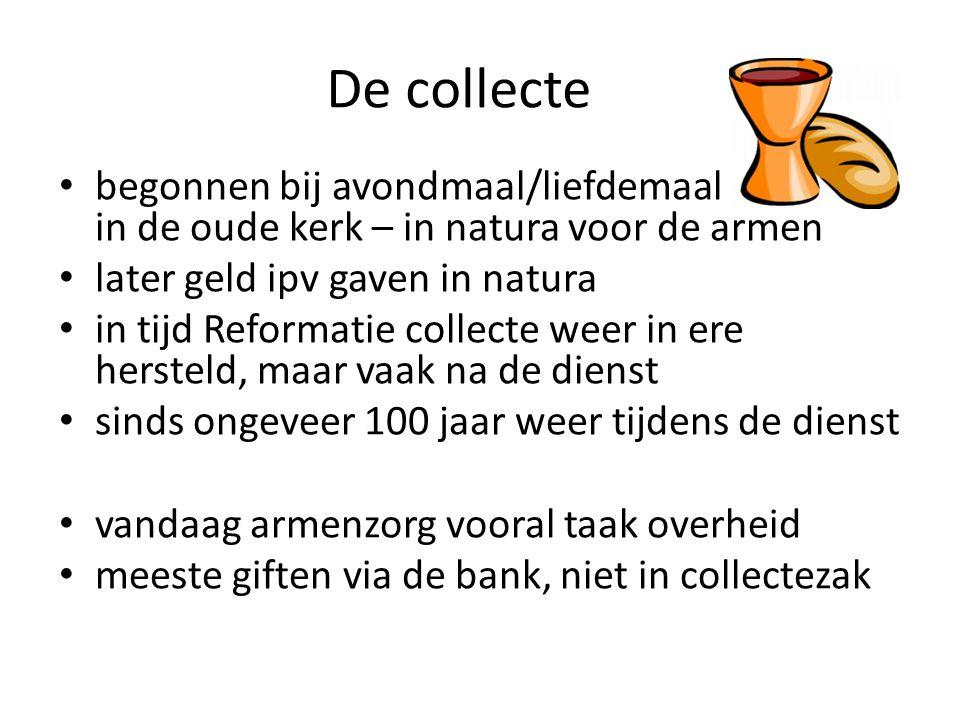 De collecte begonnen bij avondmaal/liefdemaal in de oude kerk – in natura voor de armen later geld ipv gaven in natura in tijd Reformatie collecte wee