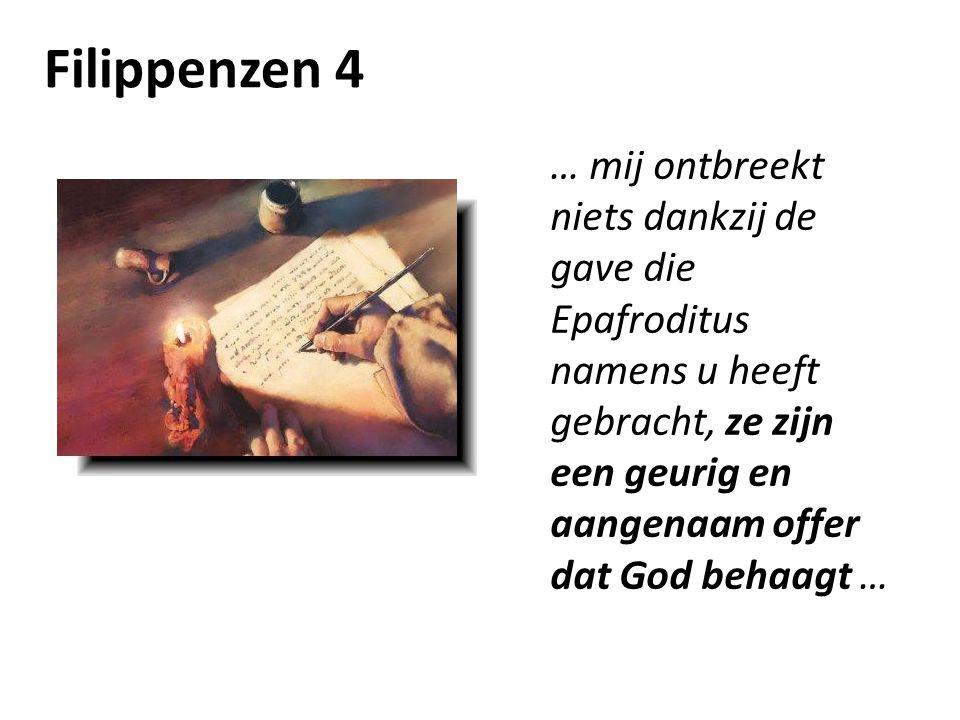 Filippenzen 4 … mij ontbreekt niets dankzij de gave die Epafroditus namens u heeft gebracht, ze zijn een geurig en aangenaam offer dat God behaagt …