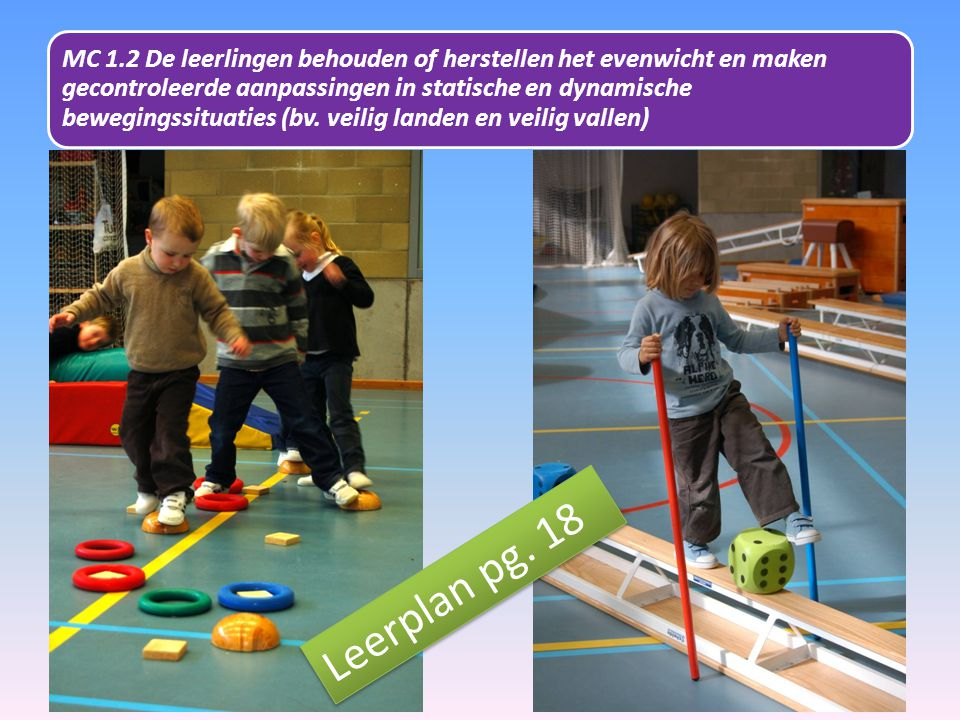 MC 1.2 De leerlingen behouden of herstellen het evenwicht en maken gecontroleerde aanpassingen in statische en dynamische bewegingssituaties (bv. veil