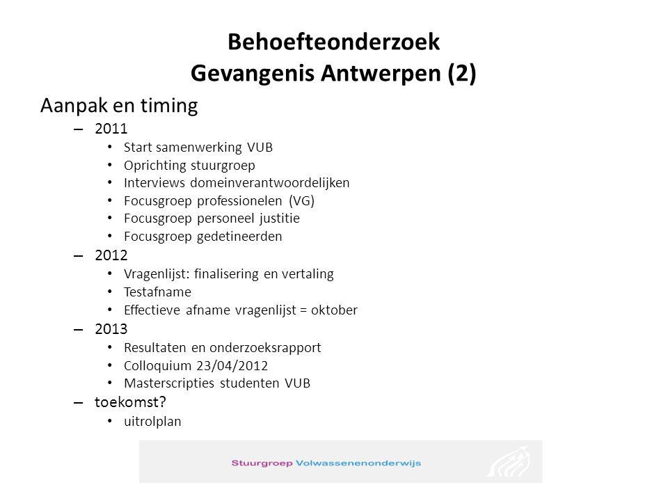 Behoefteonderzoek Gevangenis Antwerpen (2) Aanpak en timing – 2011 Start samenwerking VUB Oprichting stuurgroep Interviews domeinverantwoordelijken Fo