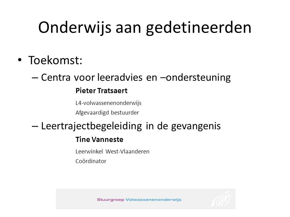 Onderwijs aan gedetineerden Toekomst: – Centra voor leeradvies en –ondersteuning Pieter Tratsaert L4-volwassenenonderwijs Afgevaardigd bestuurder – Le