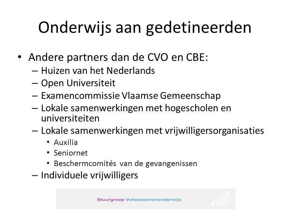 Onderwijs aan gedetineerden Andere partners dan de CVO en CBE: – Huizen van het Nederlands – Open Universiteit – Examencommissie Vlaamse Gemeenschap –