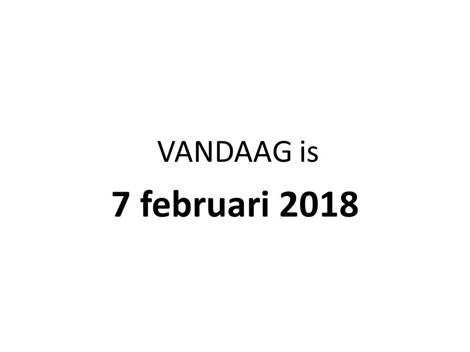 VANDAAG is 7 februari 2018