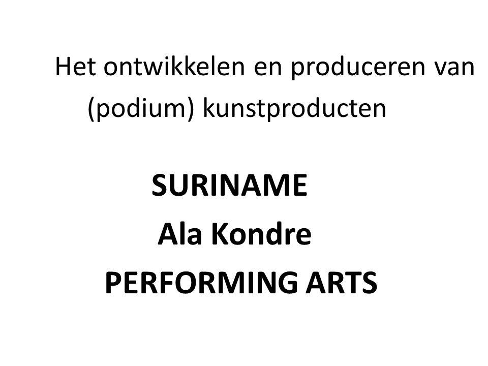 Het ontwikkelen en produceren van (podium) kunstproducten SURINAME Ala Kondre PERFORMING ARTS