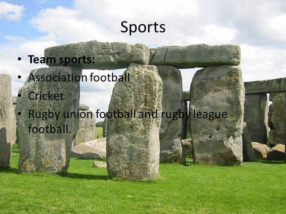 Sports Team sports: Association football Cricket Rugby union football and rugby league football.