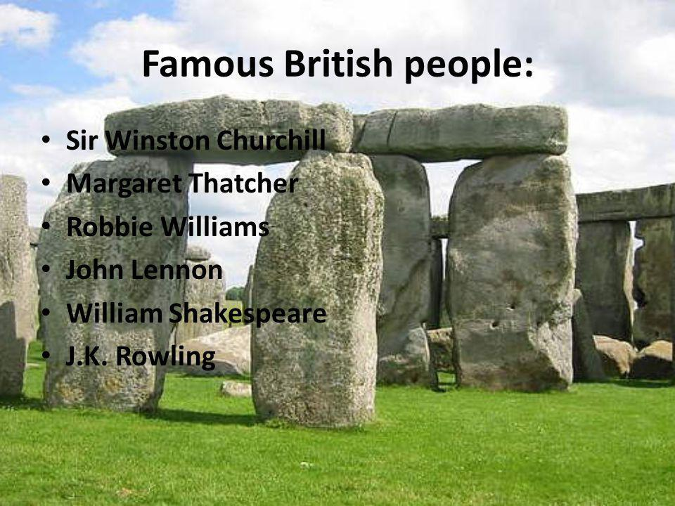 Famous British people: Sir Winston Churchill Margaret Thatcher Robbie Williams John Lennon William Shakespeare J.K. Rowling