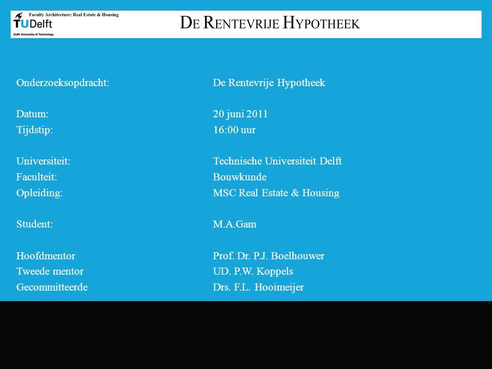 Onderzoeksopdracht: De Rentevrije Hypotheek Datum: 20 juni 2011 Tijdstip:16:00 uur Universiteit:Technische Universiteit Delft Faculteit: Bouwkunde Opl