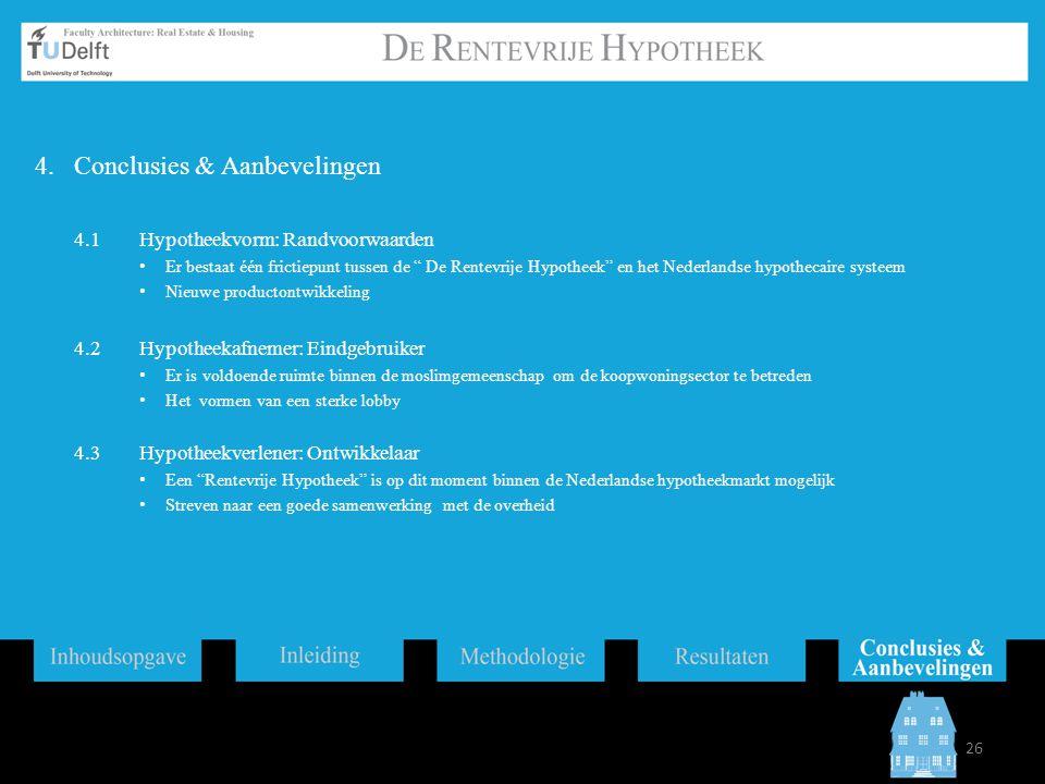 """4.Conclusies & Aanbevelingen 4.1Hypotheekvorm: Randvoorwaarden Er bestaat één frictiepunt tussen de """" De Rentevrije Hypotheek"""" en het Nederlandse hypo"""