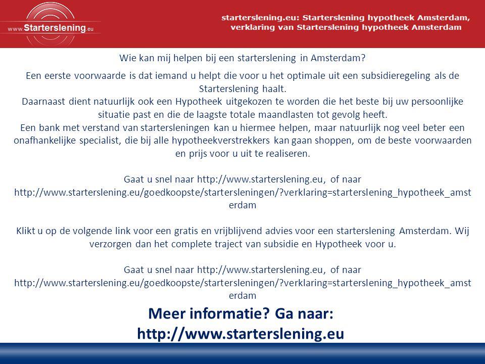 Meer informatie.Ga naar: http://www.starterslening.eu Hoe werkt de starterslening in Amsterdam.