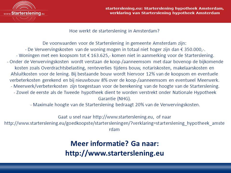 Meer informatie. Ga naar: http://www.starterslening.eu Hoe werkt de starterslening in Amsterdam.