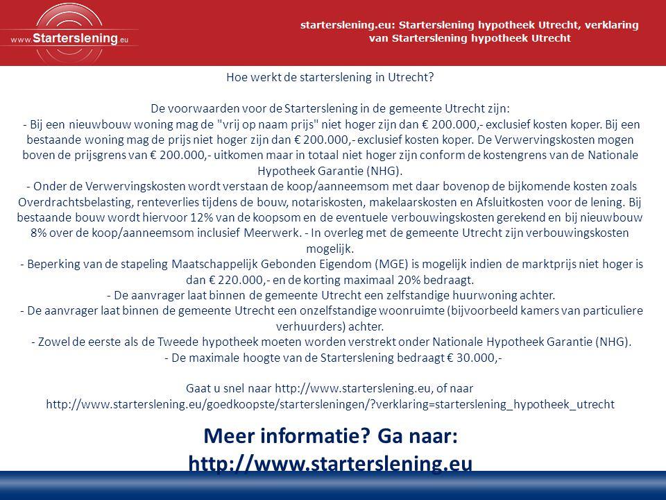 Meer informatie? Ga naar: http://www.starterslening.eu Hoe werkt de starterslening in Utrecht? De voorwaarden voor de Starterslening in de gemeente Ut