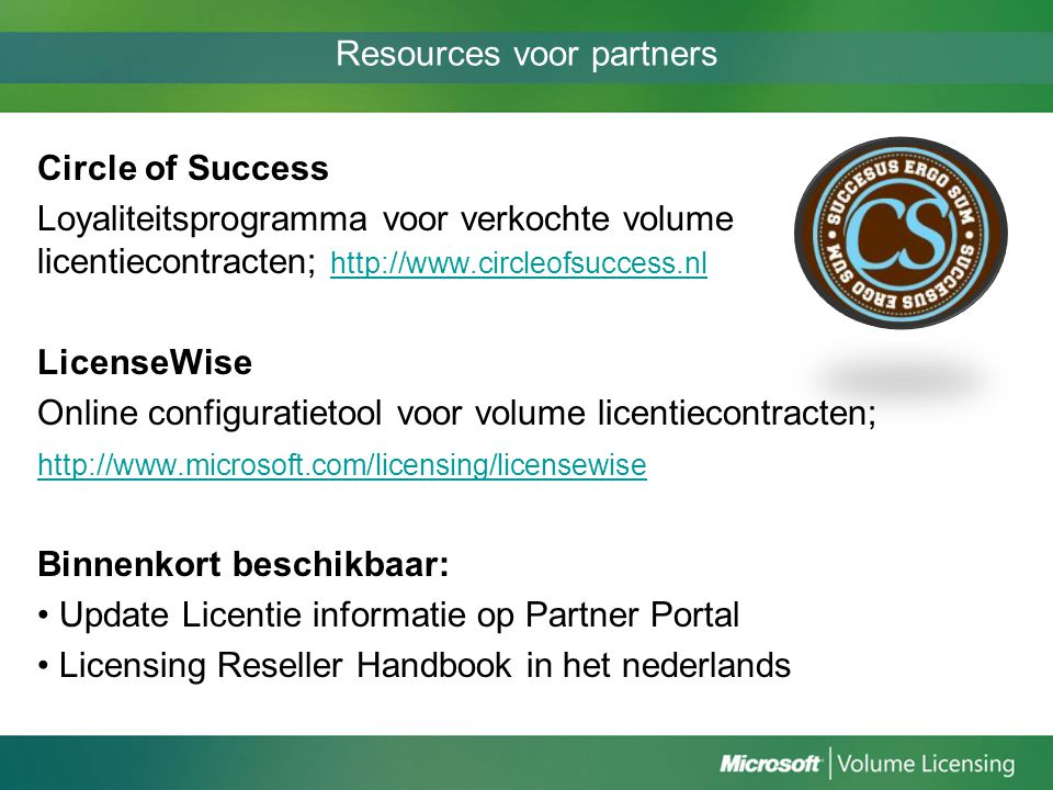 Resources voor partners Circle of Success Loyaliteitsprogramma voor verkochte volume licentiecontracten; http://www.circleofsuccess.nl http://www.circ