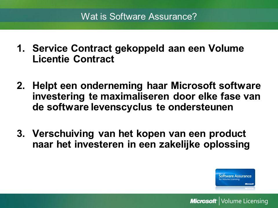 Wat is Software Assurance? 1.Service Contract gekoppeld aan een Volume Licentie Contract 2.Helpt een onderneming haar Microsoft software investering t