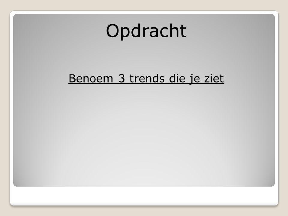 Opdracht Benoem 3 trends die je ziet