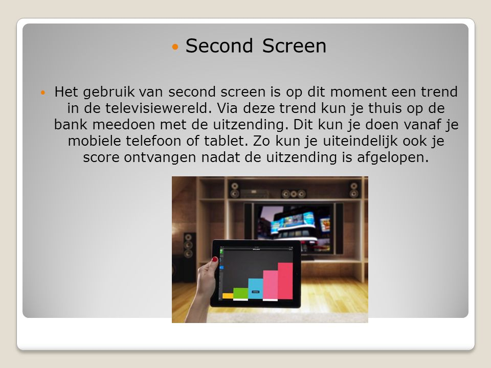 Second Screen Het gebruik van second screen is op dit moment een trend in de televisiewereld.