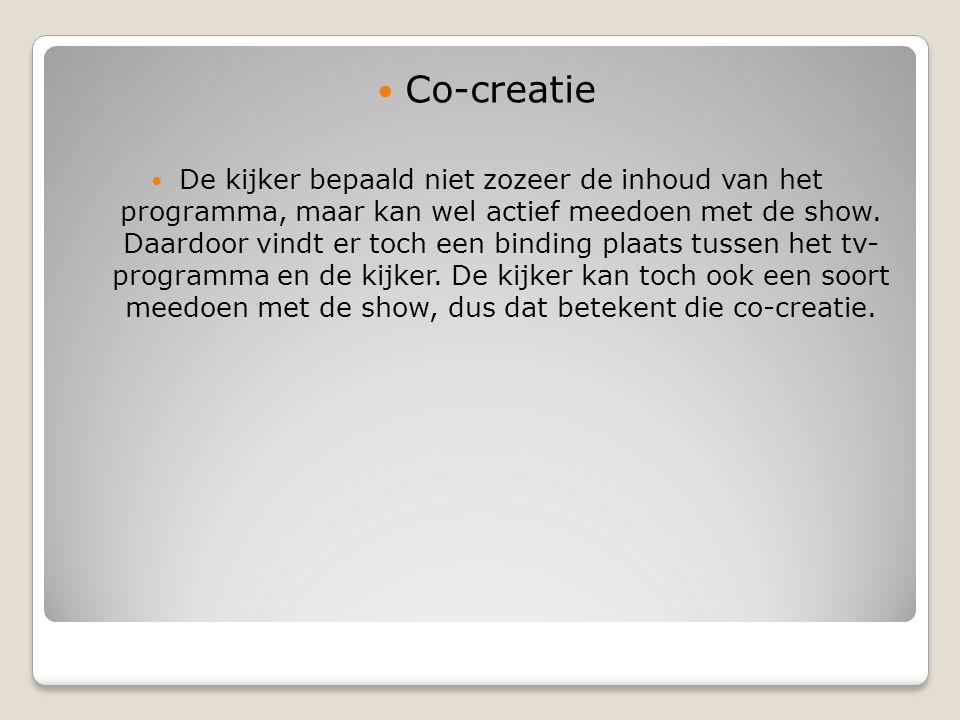 Co-creatie De kijker bepaald niet zozeer de inhoud van het programma, maar kan wel actief meedoen met de show.