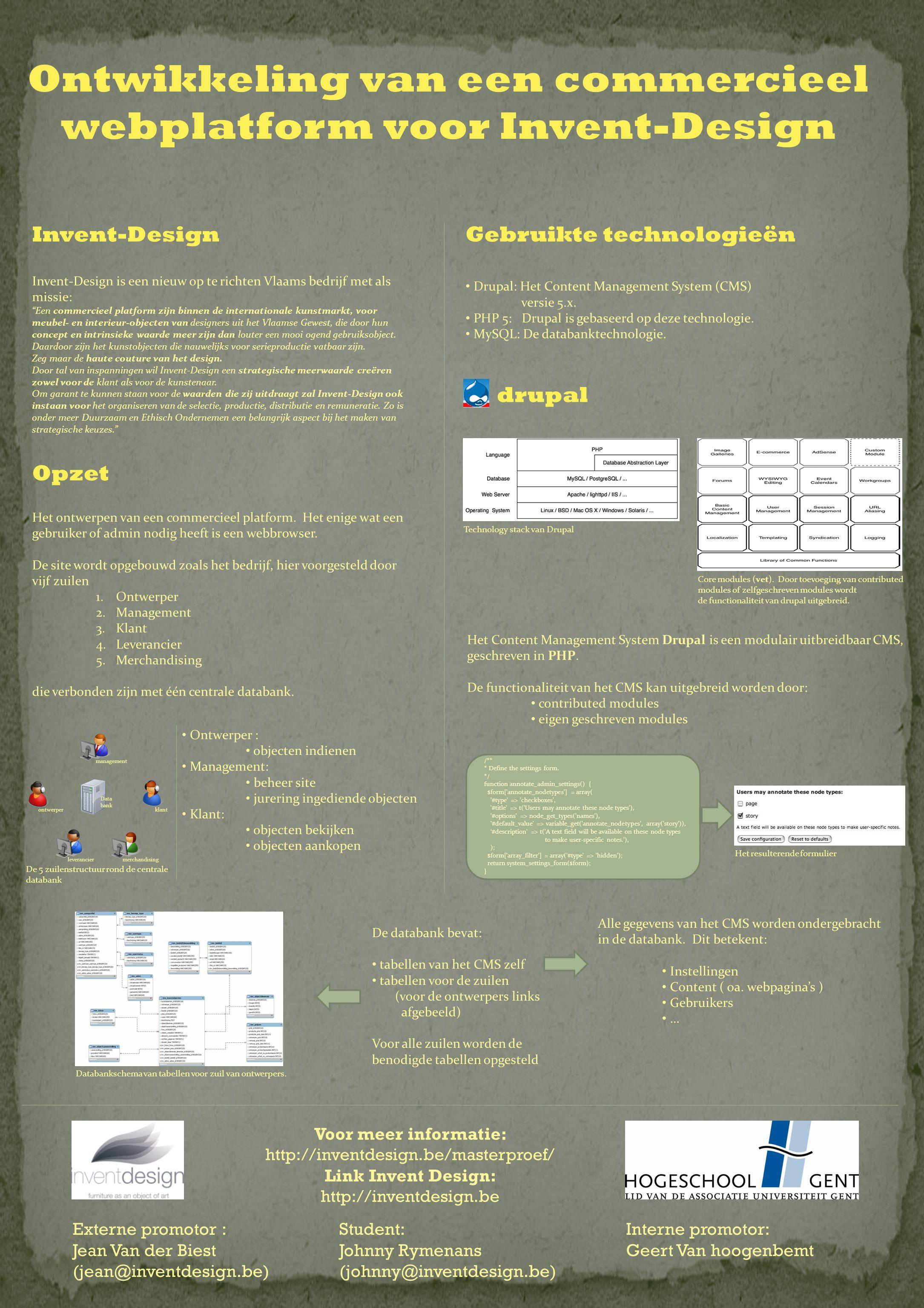 Voor meer informatie: http://inventdesign.be/masterproef/ Link Invent Design: http://inventdesign.be Externe promotor : Jean Van der Biest (jean@inventdesign.be) Interne promotor: Geert Van hoogenbemt Student: Johnny Rymenans (johnny@inventdesign.be) Het Content Management System Drupal is een modulair uitbreidbaar CMS, geschreven in PHP.