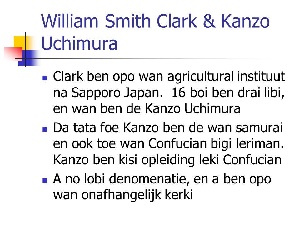William Smith Clark & Kanzo Uchimura Clark ben opo wan agricultural instituut na Sapporo Japan. 16 boi ben drai libi, en wan ben de Kanzo Uchimura Da