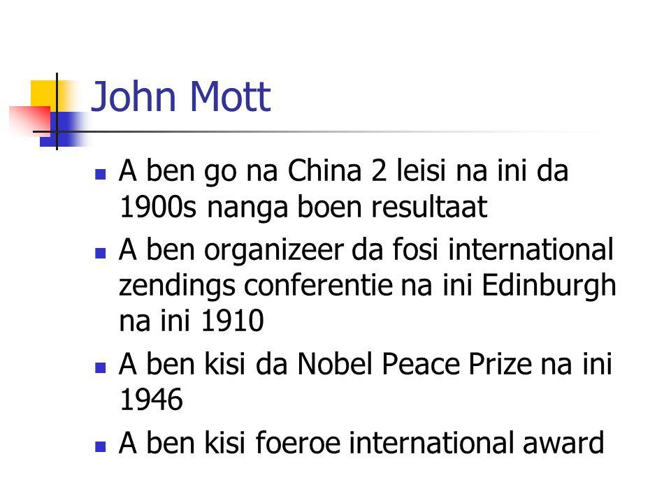 John Mott A ben go na China 2 leisi na ini da 1900s nanga boen resultaat A ben organizeer da fosi international zendings conferentie na ini Edinburgh