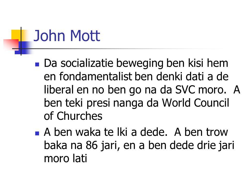 John Mott Da socializatie beweging ben kisi hem en fondamentalist ben denki dati a de liberal en no ben go na da SVC moro. A ben teki presi nanga da W