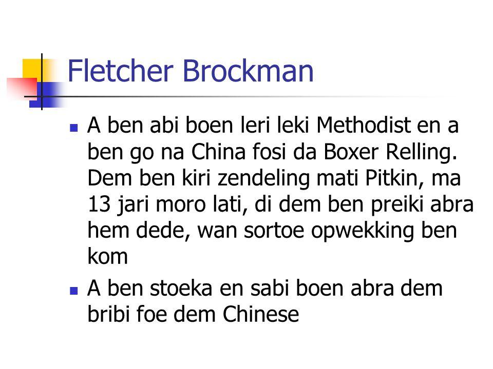 Fletcher Brockman A ben abi boen leri leki Methodist en a ben go na China fosi da Boxer Relling. Dem ben kiri zendeling mati Pitkin, ma 13 jari moro l