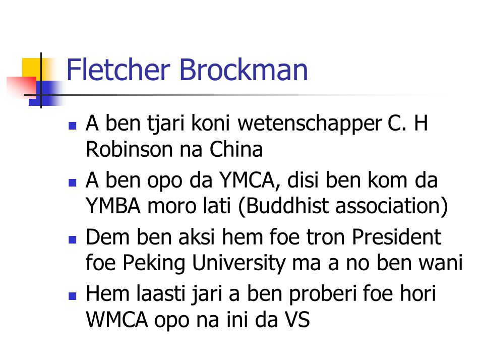 Fletcher Brockman A ben tjari koni wetenschapper C. H Robinson na China A ben opo da YMCA, disi ben kom da YMBA moro lati (Buddhist association) Dem b