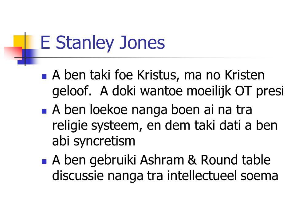 E Stanley Jones A ben taki foe Kristus, ma no Kristen geloof. A doki wantoe moeilijk OT presi A ben loekoe nanga boen ai na tra religie systeem, en de