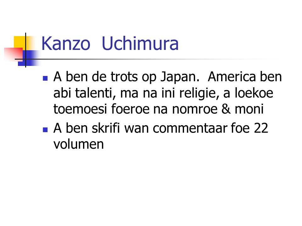 Kanzo Uchimura A ben de trots op Japan. America ben abi talenti, ma na ini religie, a loekoe toemoesi foeroe na nomroe & moni A ben skrifi wan comment
