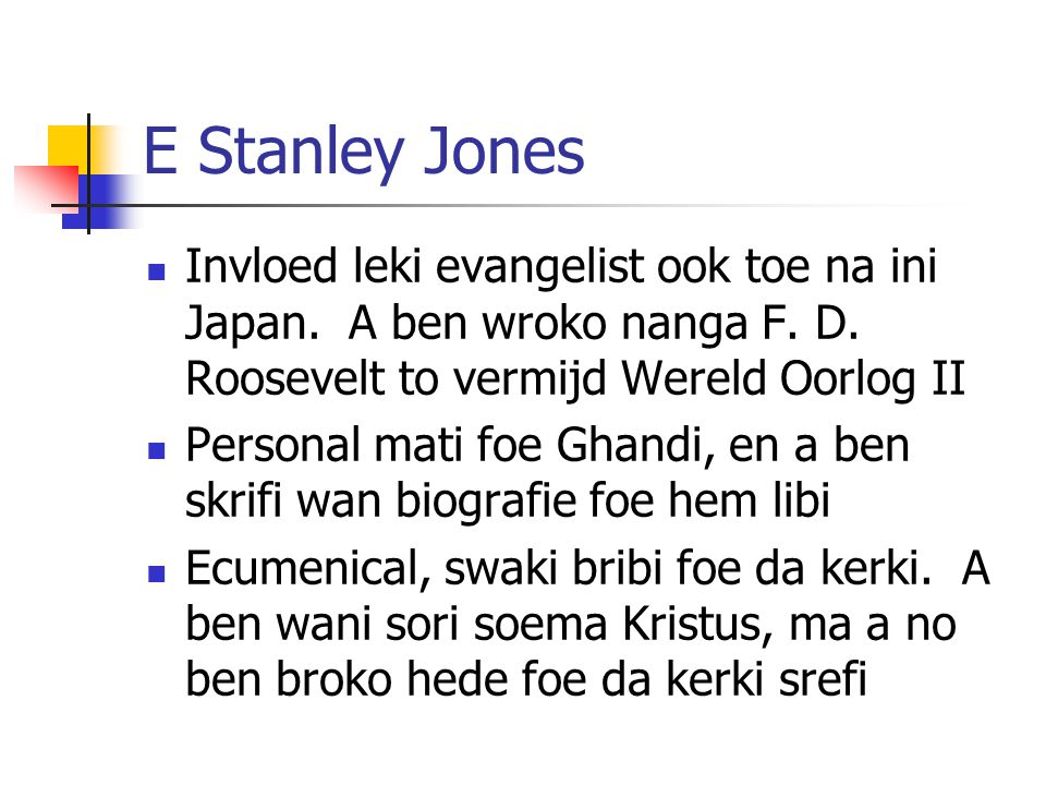 E Stanley Jones Invloed leki evangelist ook toe na ini Japan. A ben wroko nanga F. D. Roosevelt to vermijd Wereld Oorlog II Personal mati foe Ghandi,
