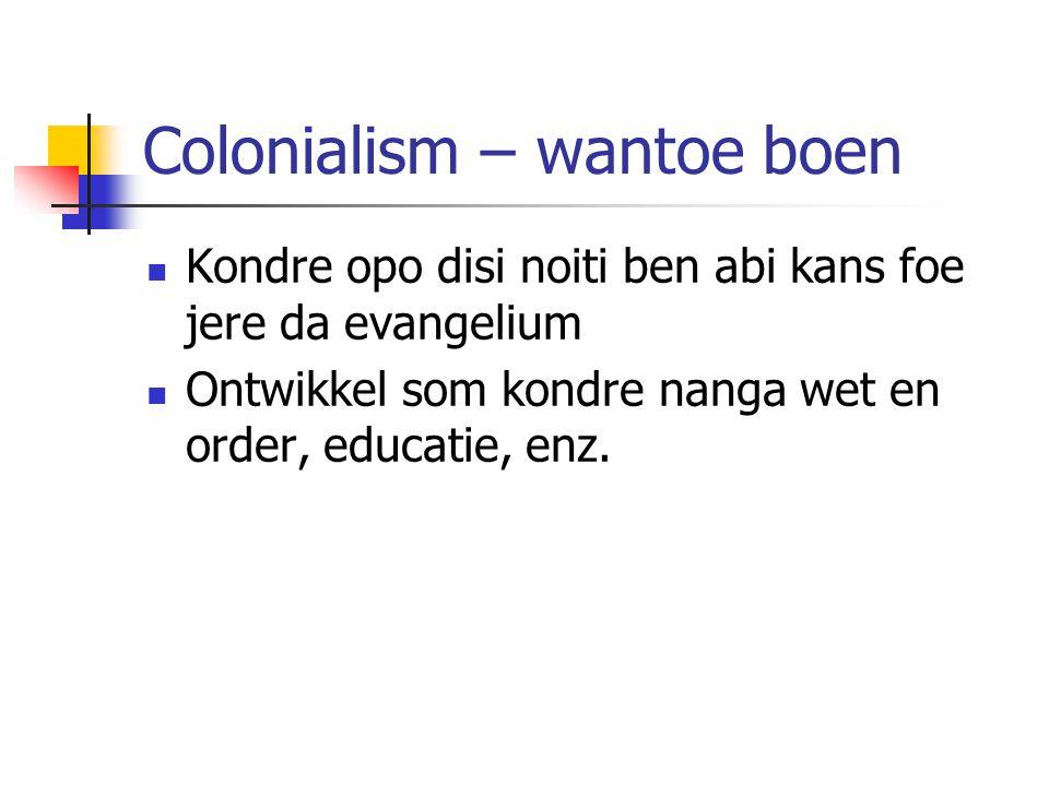 Colonialism – wantoe boen Kondre opo disi noiti ben abi kans foe jere da evangelium Ontwikkel som kondre nanga wet en order, educatie, enz.