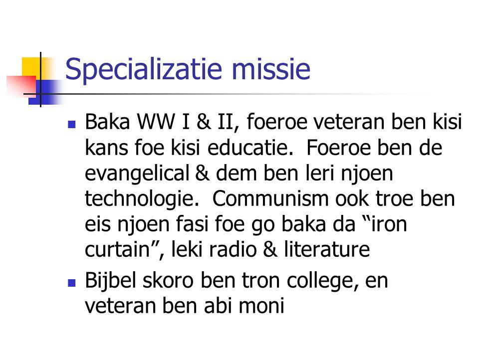 Specializatie missie Baka WW I & II, foeroe veteran ben kisi kans foe kisi educatie. Foeroe ben de evangelical & dem ben leri njoen technologie. Commu