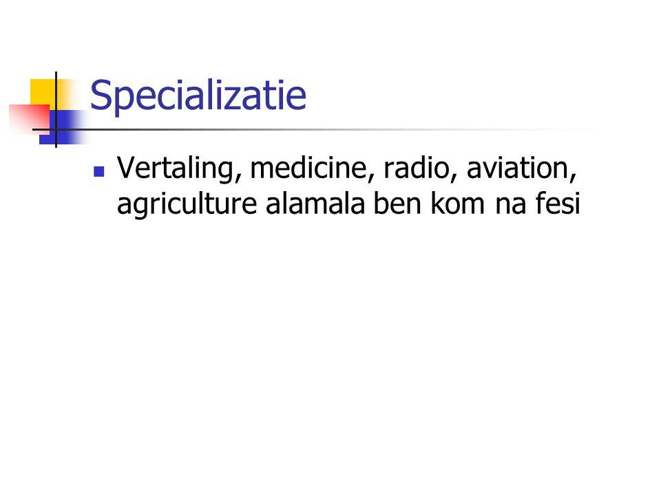 Specializatie Vertaling, medicine, radio, aviation, agriculture alamala ben kom na fesi