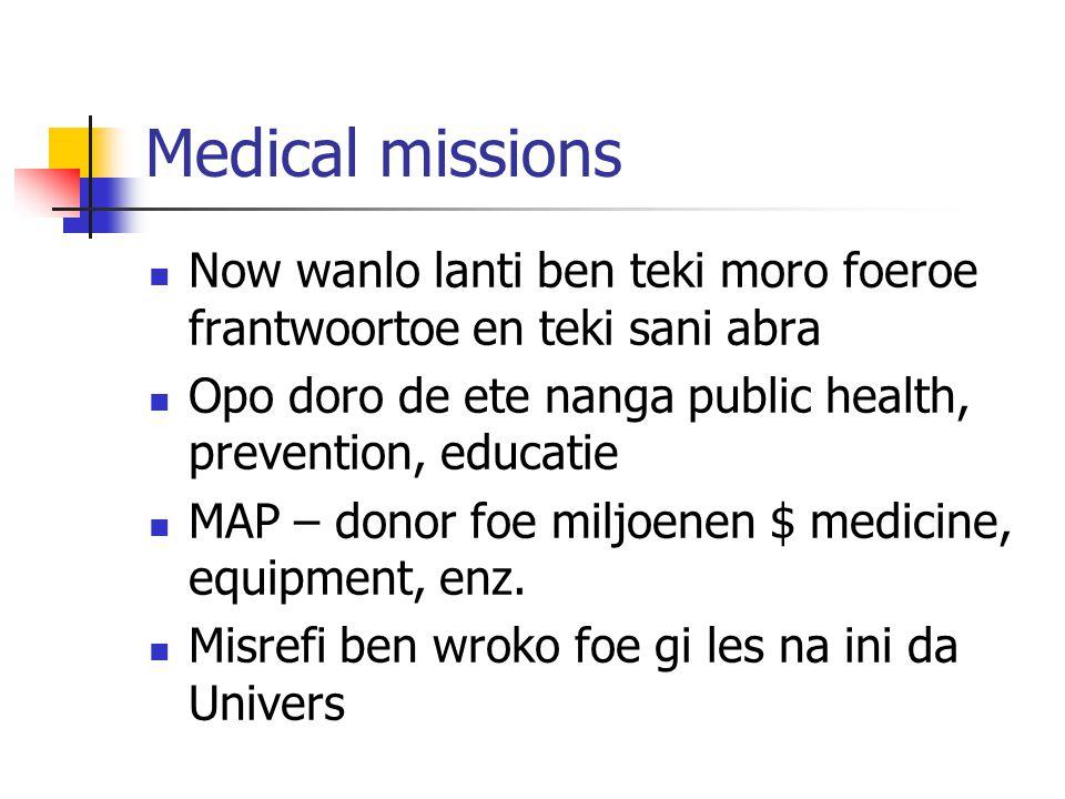 Medical missions Now wanlo lanti ben teki moro foeroe frantwoortoe en teki sani abra Opo doro de ete nanga public health, prevention, educatie MAP – d