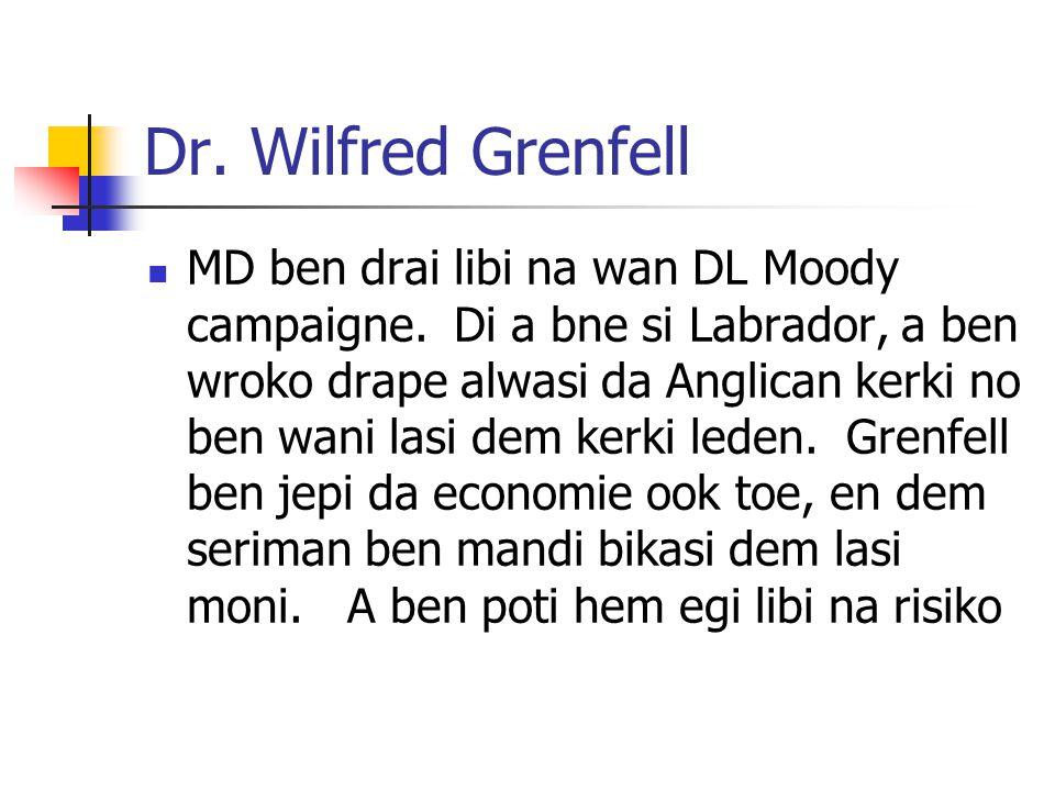 Dr. Wilfred Grenfell MD ben drai libi na wan DL Moody campaigne. Di a bne si Labrador, a ben wroko drape alwasi da Anglican kerki no ben wani lasi dem