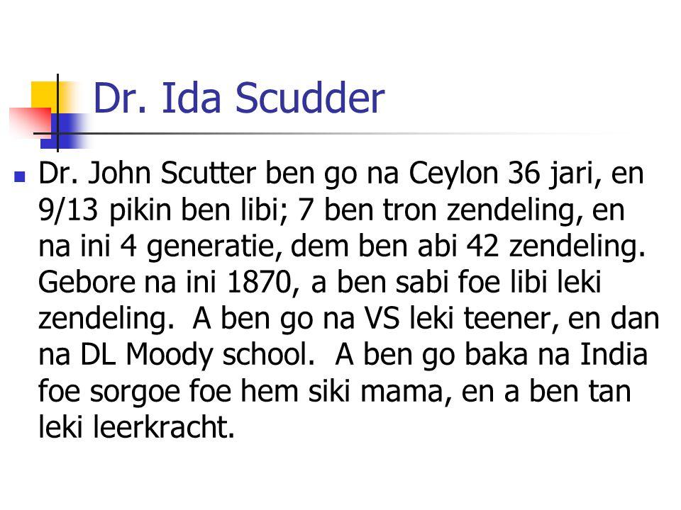 Dr. Ida Scudder Dr. John Scutter ben go na Ceylon 36 jari, en 9/13 pikin ben libi; 7 ben tron zendeling, en na ini 4 generatie, dem ben abi 42 zendeli
