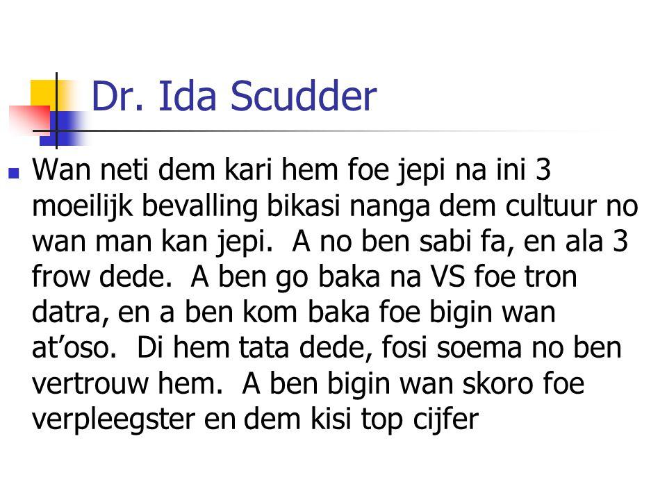 Dr. Ida Scudder Wan neti dem kari hem foe jepi na ini 3 moeilijk bevalling bikasi nanga dem cultuur no wan man kan jepi. A no ben sabi fa, en ala 3 fr