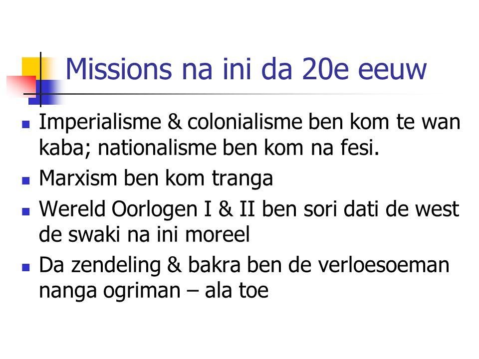 Missions na ini da 20e eeuw Imperialisme & colonialisme ben kom te wan kaba; nationalisme ben kom na fesi. Marxism ben kom tranga Wereld Oorlogen I &